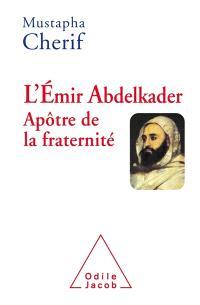 L'émir Abdelkader : apôtre de la fraternité