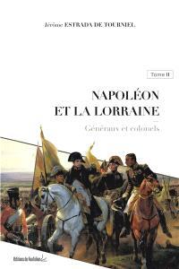 Napoléon et la Lorraine. Volume 2, Généraux et colonels