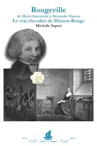 Rougeville : de Marie-Antoinette à Alexandre Dumas, le vrai chevalier de Maison-Rouge