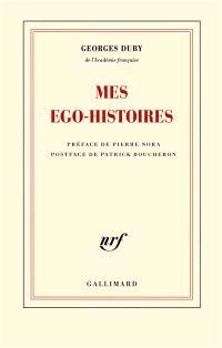 Mes ego-histoires. Précédé de Duby, figures posthumes. Suivi de G.D. ou Les embarras de la mémoire
