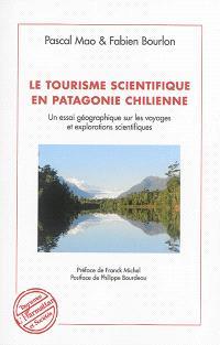 Le tourisme scientifique en Patagonie chilienne : un essai géographique sur les voyages et explorations scientifiques