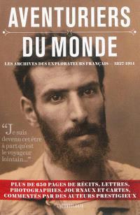 Aventuriers du monde : les archives des explorateurs français, 1827-1914