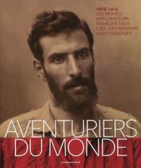 Aventuriers du monde : les grands explorateurs français sous l'oeil des premiers photographes : 1866-1914
