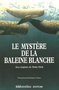 Le mystère de la baleine blanche : aux origines de Moby Dick