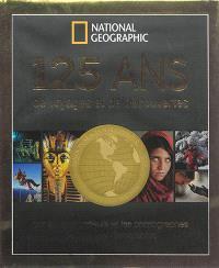 125 ans de voyages et de découvertes : par les explorateurs et les photographes de National geographic
