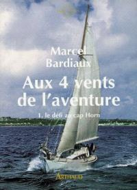 Aux quatre vents de l'aventure. Volume 1, Le défi du cap Horn