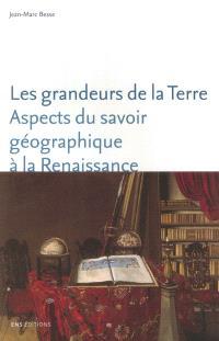Les grandeurs de la Terre : aspects du savoir géographique à la Renaissance