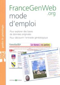 FranceGenWeb.org mode d'emploi : pour explorer des bases de données originales, pour découvrir l'entraide généalogique