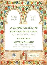 La communauté juive portugaise de Tunis, dite livournaise ou Grana : registres matrimoniaux, 1812-1844 et 1872-1881, avec notices généalogiques