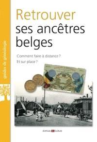 Retrouver ses ancêtres belges : comment faire à distance ? Et sur place ?