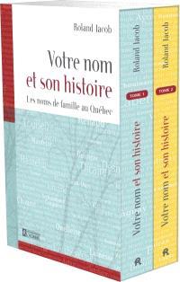 Votre nom et son histoire  : les noms de famille au Québec. Volume 1-2