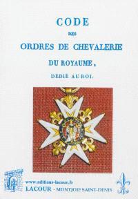 Code des ordres de chevalerie dédié au roi