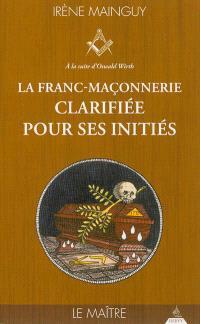 La franc-maçonnerie clarifiée pour ses initiés : sa philosophie, son objet, sa méthode, ses moyens à la suite d'Oswald Wirth. Volume 3, Le maître