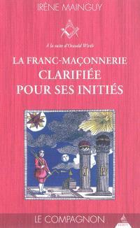 La franc-maçonnerie clarifiée pour ses initiés : sa philosophie, son objet, sa méthode, ses moyens à la suite d'Oswald Wirth. Volume 2, Le compagnon