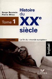 Histoire du XXe siècle. Volume 1, 1900-1945, la fin du monde européen
