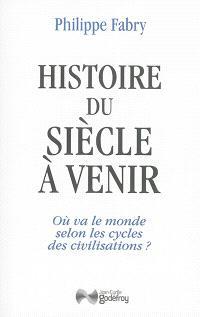 Histoire du siècle à venir : où va le monde selon les cycles des civilisations ?