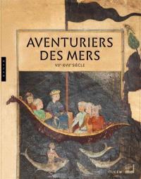 Aventuriers des mers, VIIe-XVIIe siècle : de Sindbad à Marco Polo : Méditerranée, océan Indien