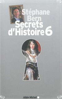 Secrets d'histoire. Volume 6