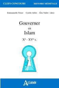 Gouverner en Islam Xe-XVe s.