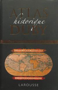Atlas historique Duby : toute l'histoire du monde en 300 cartes