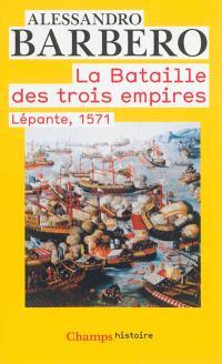 La bataille des trois empires : Lépante, 1571