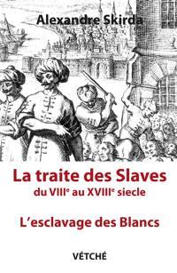 La traite des Slaves du VIIIe au XVIIIe siècle : l'esclavage des Blancs