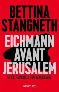 Eichmann avant Jérusalem : la vie tranquille d'un génocidaire