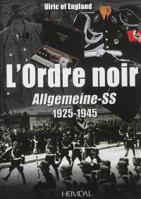 L'ordre noir : Allgemeine-SS, 1925-1945 : autopsie d'une société totalitaire