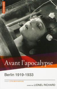 Avant l'apocalypse : Berlin 1919-1933