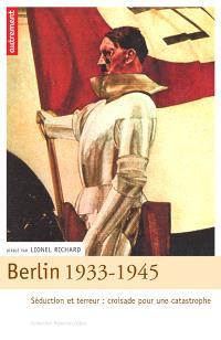 Berlin 1933-1945 : séduction et terreur, croisade pour une catastrophe