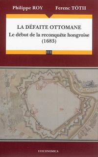 La défaite ottomane : le début de la reconquête hongroise (1683)