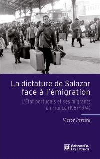 La dictature de Salazar face à l'émigration : l'Etat portugais et ses migrants en France (1957-1974)