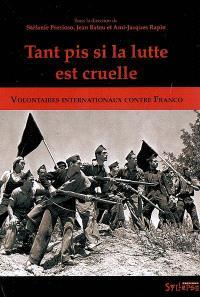 Tant pis si la lutte est cruelle : volontaires internationaux contre Franco