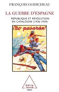 La guerre d'Espagne : république et révolution en Catalogne 1936-1939