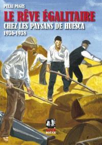 Le rêve égalitaire chez les paysans de Huesca : collectivisations agraires pendant la guerre civile (1936-1938)