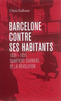 Barcelone contre ses habitants : 1835-1936, quartiers ouvriers de la révolution