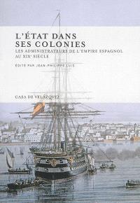 L'Etat dans ses colonies : les administrateurs de l'empire espagnol au XIXe siècle