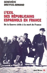 L'exil des républicains en France : de la guerre civile à la mort de Franco