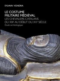 Le costume militaire médiéval : les chevaliers catalans du XIIIe au début du XVe siècle : étude archéologique
