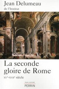 La seconde gloire de Rome : XVe-XVIIe siècle