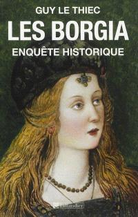 Les Borgia : enquête historique