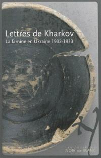 Lettres de Kharkov : une famine en Ukraine : 1932-1933