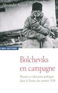 Bolcheviks en campagne : paysans et éducation politique dans la Russie des années 1920