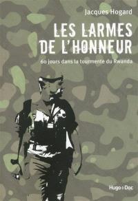 Les larmes de l'honneur : 60 jours dans la tourmente du Rwanda