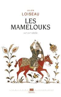 Les Mamelouks : XIIIe-XVIe siècle : un expérience du pouvoir dans l'Islam médiéval