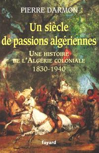 Un siècle de passions algériennes : histoire de l'Algérie coloniale (1830-1940)