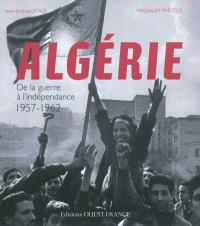Algérie : de la guerre à l'indépendance, 1957-1962