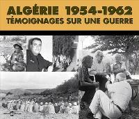 Algérie, 1954-1962 : témoignages sur une guerre