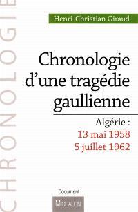 Chronologie d'une tragédie gaullienne : Algérie, 13 mai 1958-5 juillet 1962