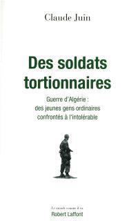 Des soldats tortionnaires : guerre d'Algérie, des jeunes gens ordinaires confrontés à l'intolérable